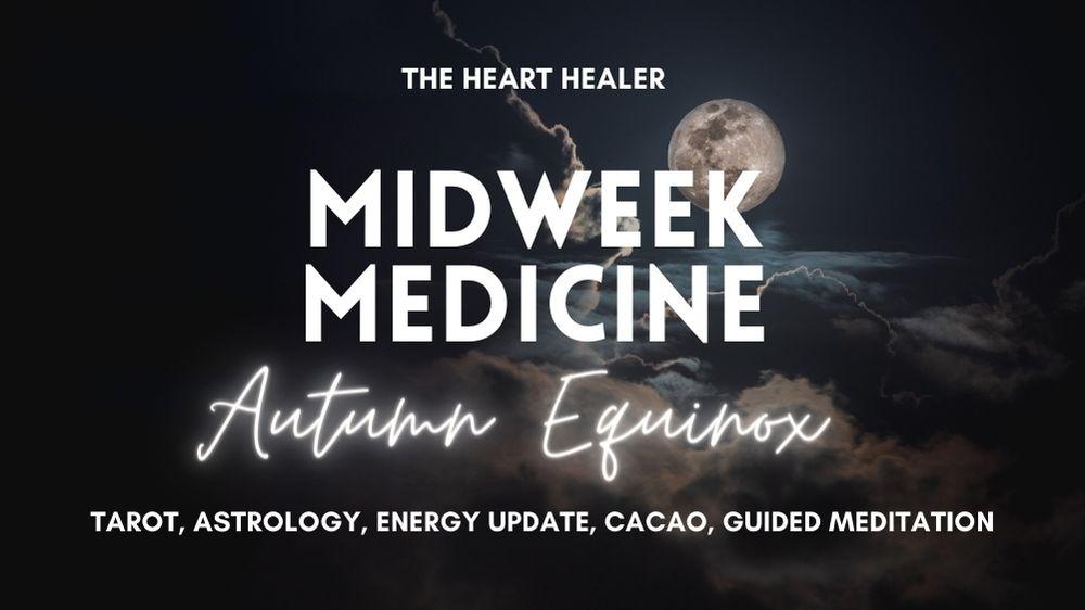 Midweek Medicine:   Autumn EQUINOX ceremony SPECIAL